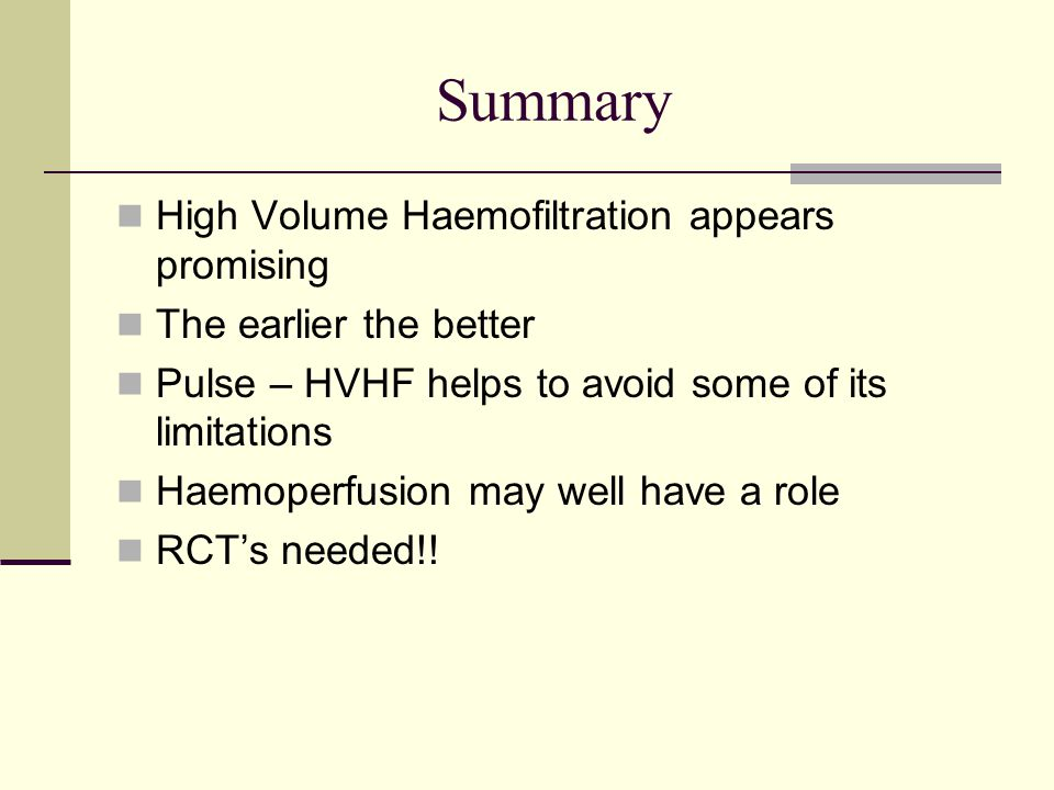 Summary High Volume Haemofiltration appears promising