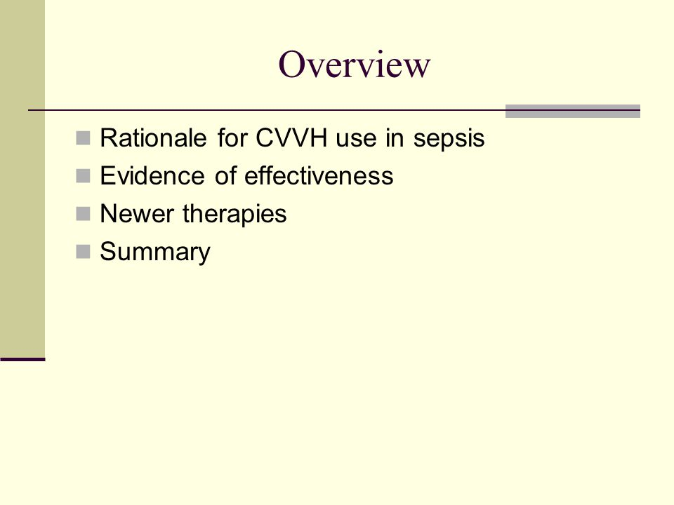 Overview Rationale for CVVH use in sepsis Evidence of effectiveness