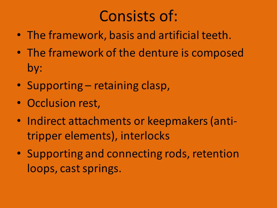 Consists of: The framework, basis and artificial teeth.