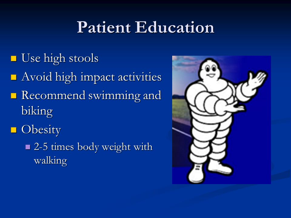 Patient Education Use high stools Avoid high impact activities