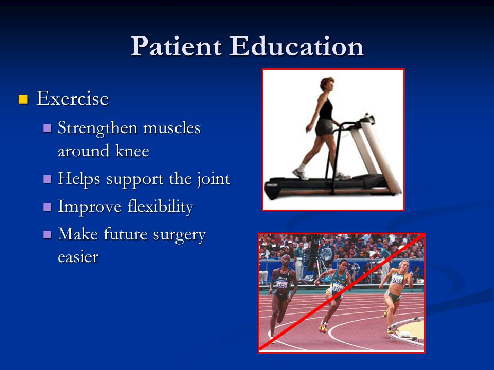 Patient Education Exercise Strengthen muscles around knee