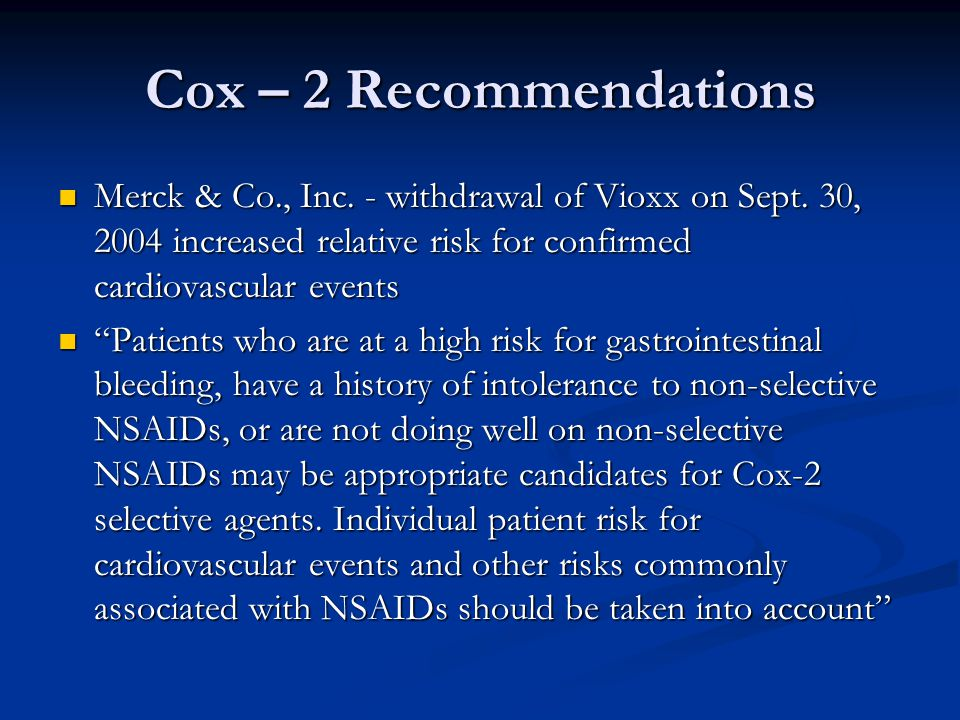 Cox – 2 Recommendations Merck & Co., Inc. - withdrawal of Vioxx on Sept. 30, 2004 increased relative risk for confirmed cardiovascular events.