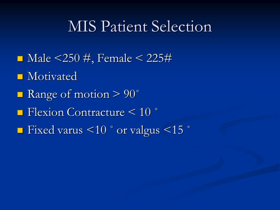 MIS Patient Selection Male <250 #, Female < 225# Motivated