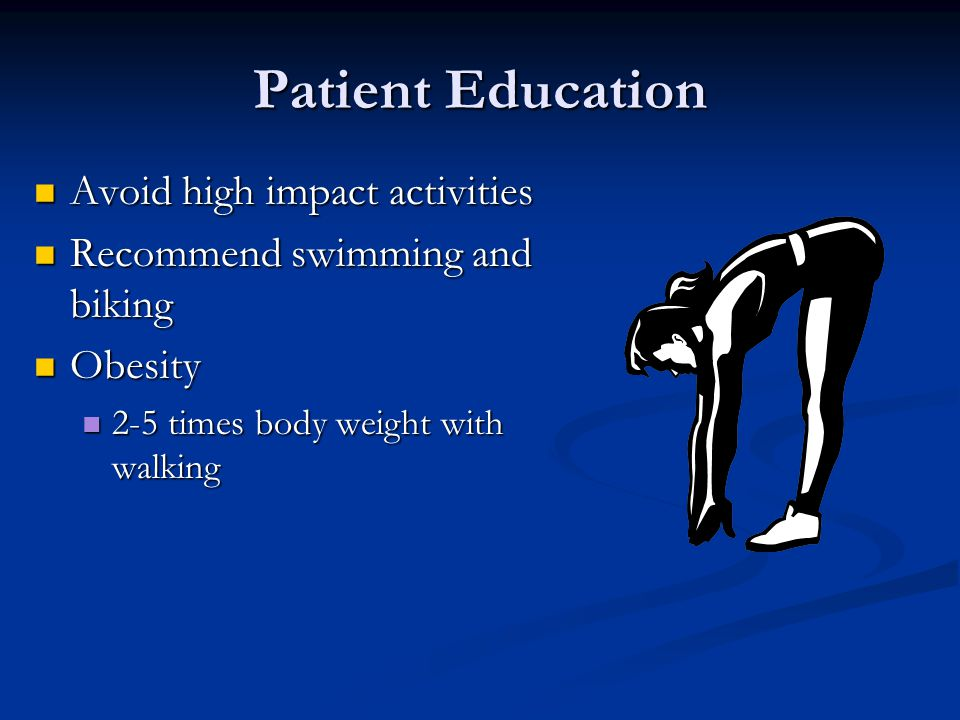 Patient Education Avoid high impact activities