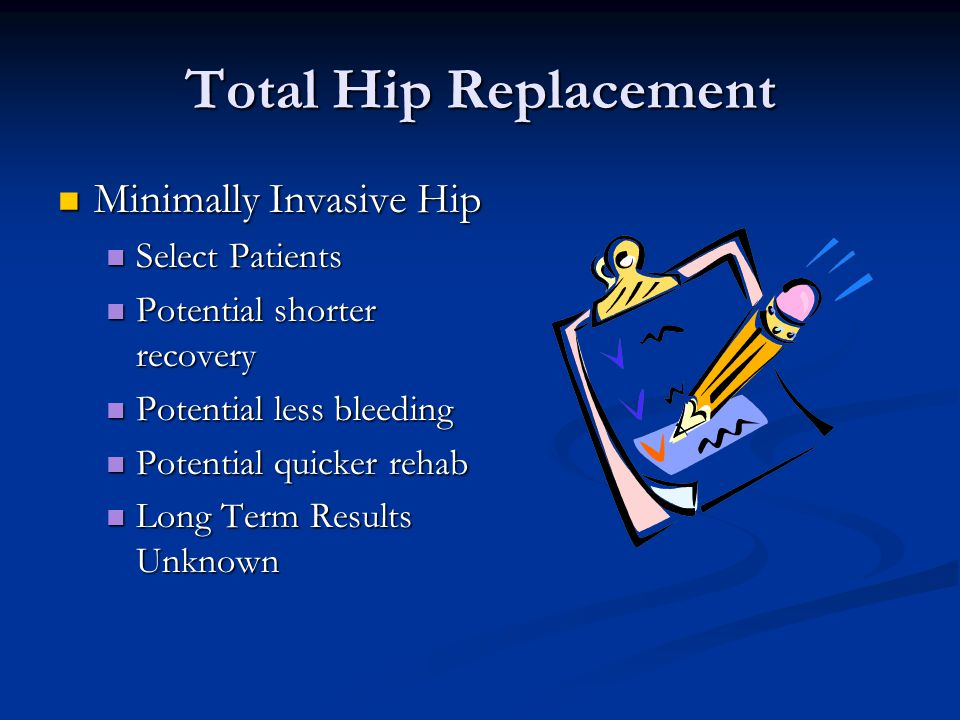 Total Hip Replacement Minimally Invasive Hip Select Patients