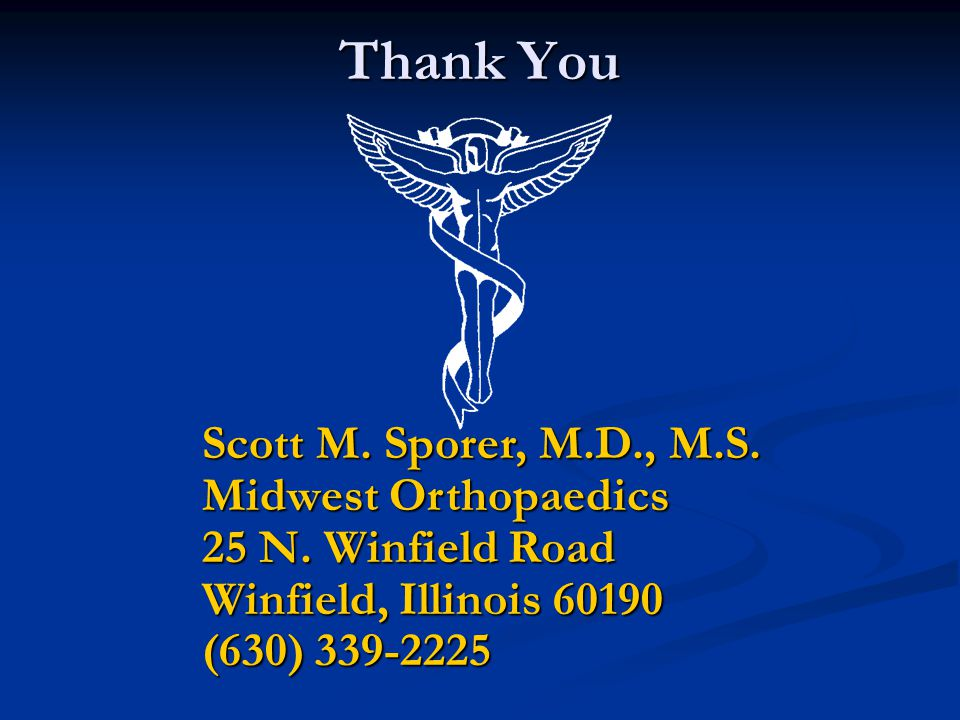 Thank You Scott M. Sporer, M.D., M.S. Midwest Orthopaedics