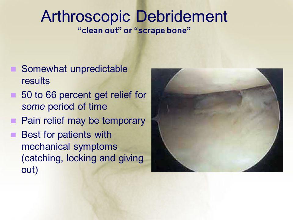 Arthroscopic Debridement clean out or scrape bone