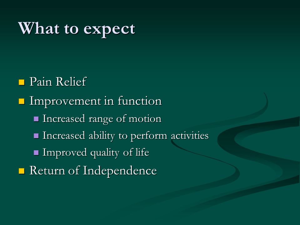 What to expect Pain Relief Improvement in function