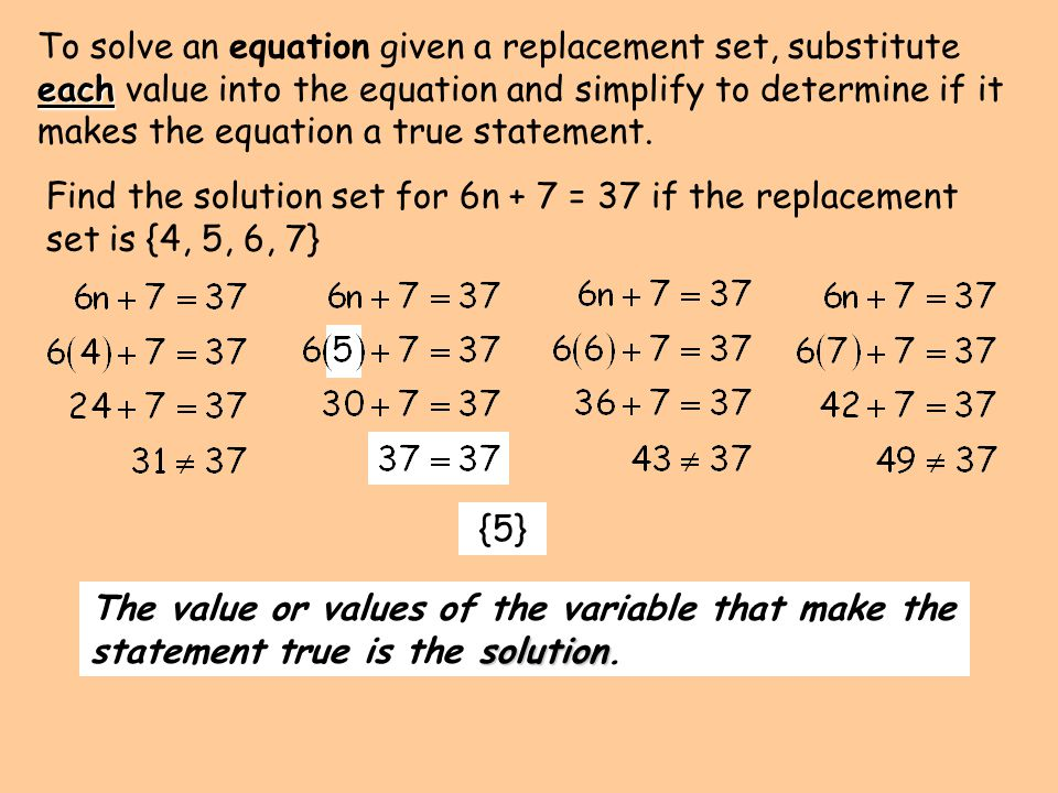 To solve an equation given a replacement set, substitute each value into the equation and simplify to determine if it makes the equation a true statement.