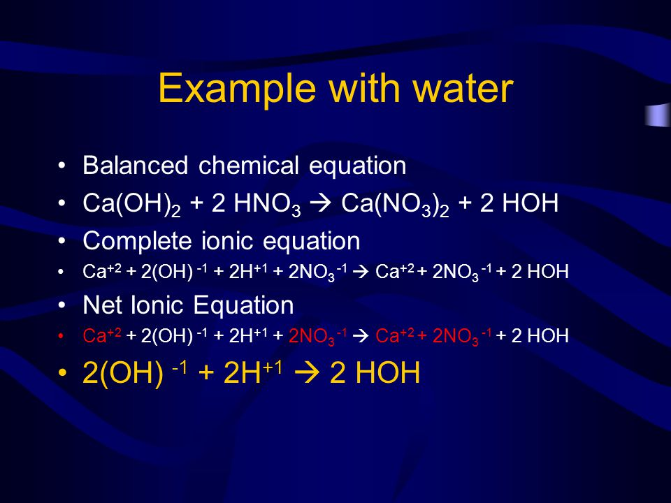 Example with water 2(OH) -1 + 2H+1  2 HOH Balanced chemical equation