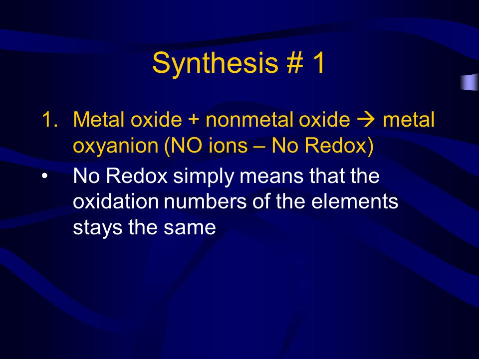 Synthesis # 1 Metal oxide + nonmetal oxide  metal oxyanion (NO ions – No Redox)