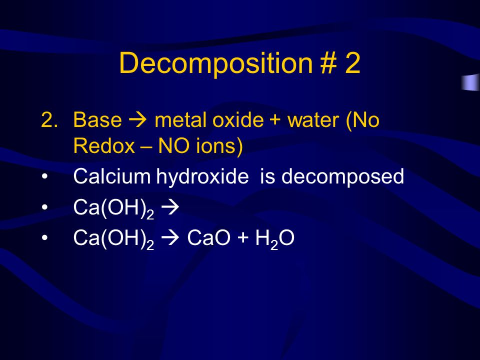 Decomposition # 2 Base  metal oxide + water (No Redox – NO ions)