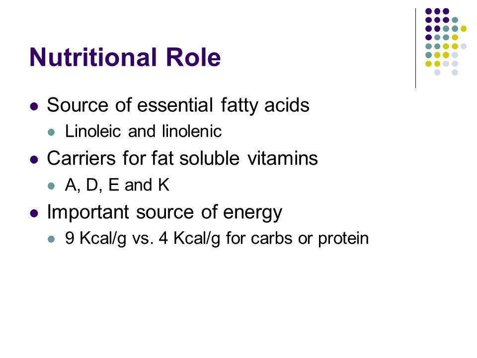 Nutritional Role Source of essential fatty acids