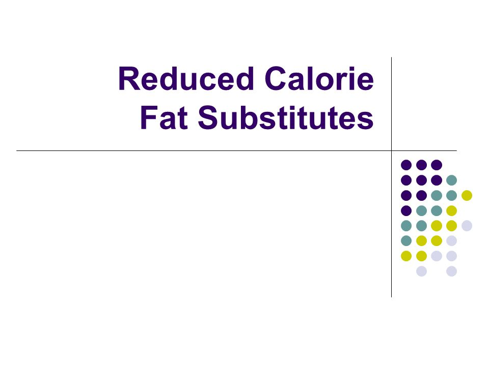 Reduced Calorie Fat Substitutes