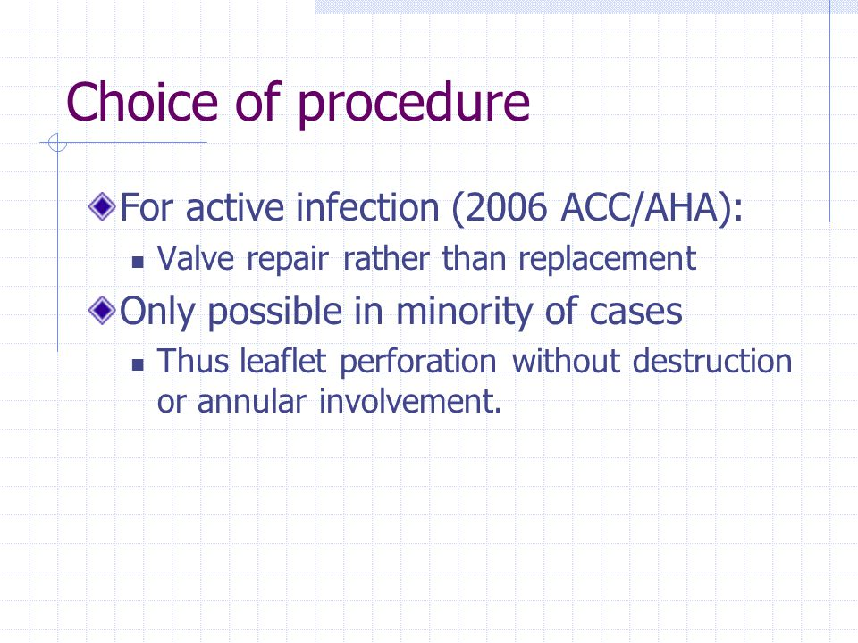 Choice of procedure For active infection (2006 ACC/AHA):