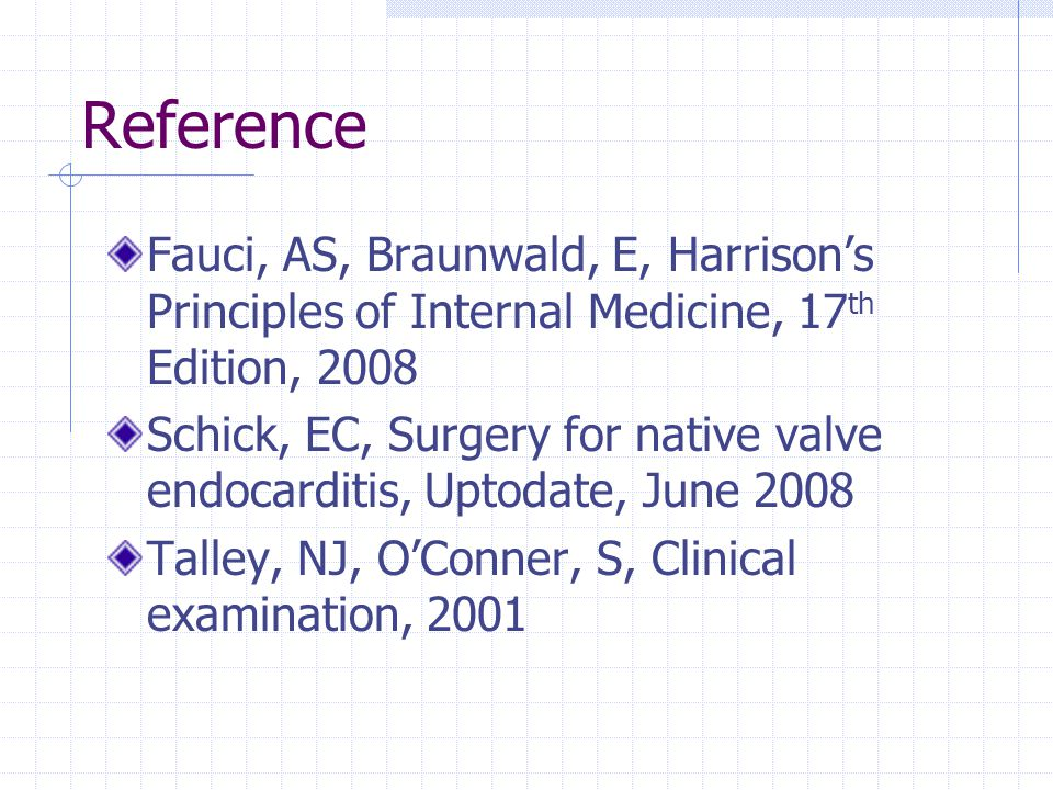 Reference Fauci, AS, Braunwald, E, Harrison's Principles of Internal Medicine, 17th Edition, 2008.