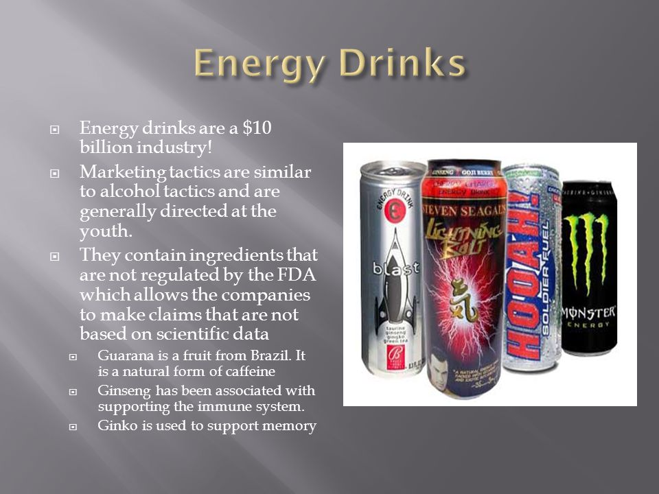 Energy Drinks Energy drinks are a $10 billion industry!