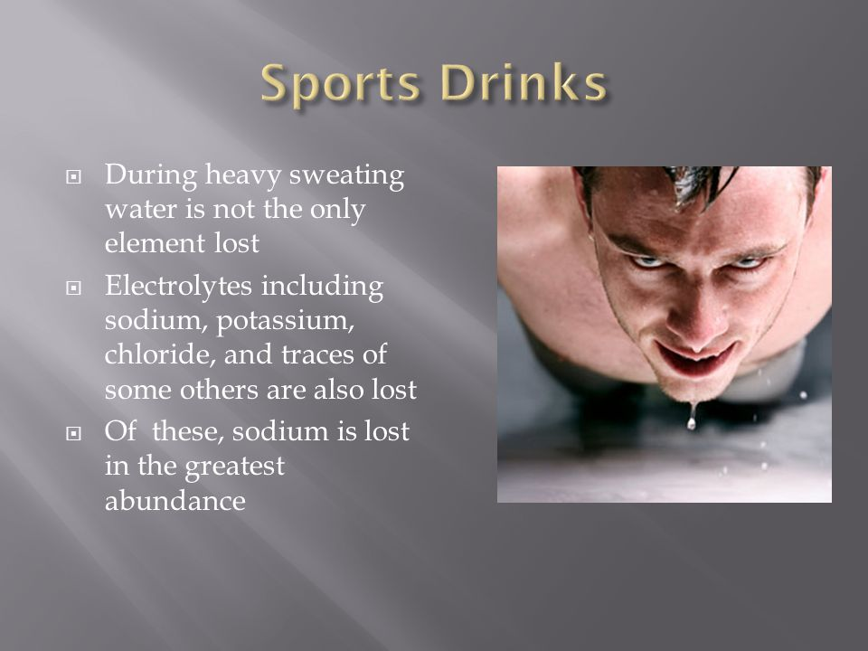 Sports Drinks During heavy sweating water is not the only element lost