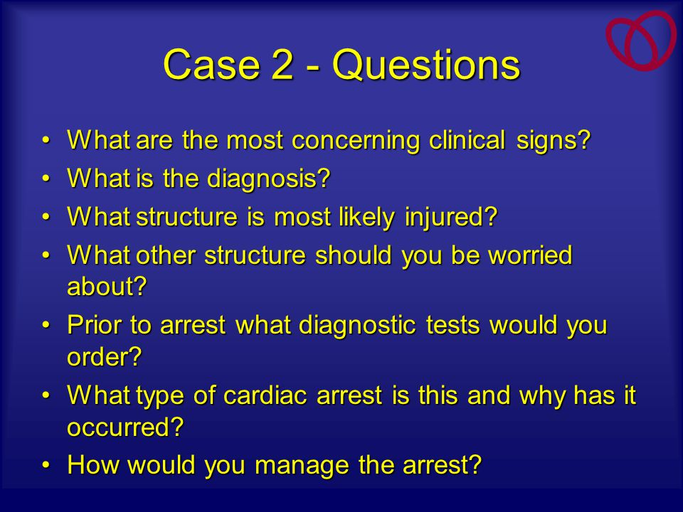 Case 2 - Questions What are the most concerning clinical signs