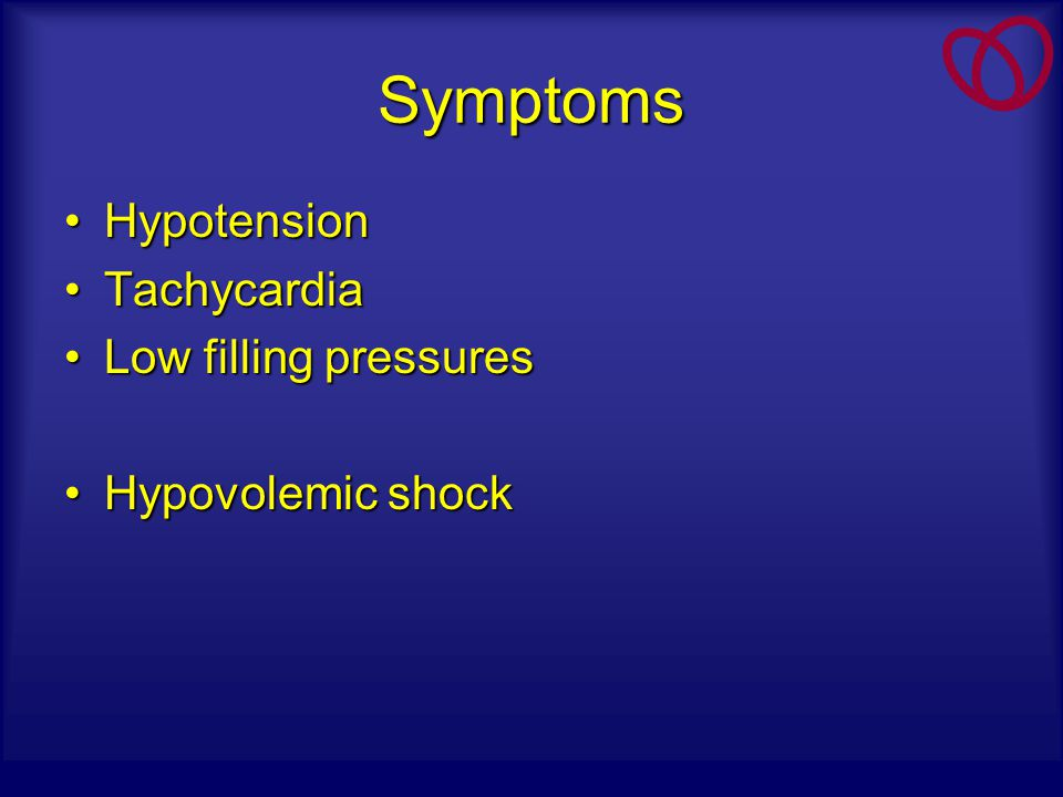 Symptoms Hypotension Tachycardia Low filling pressures