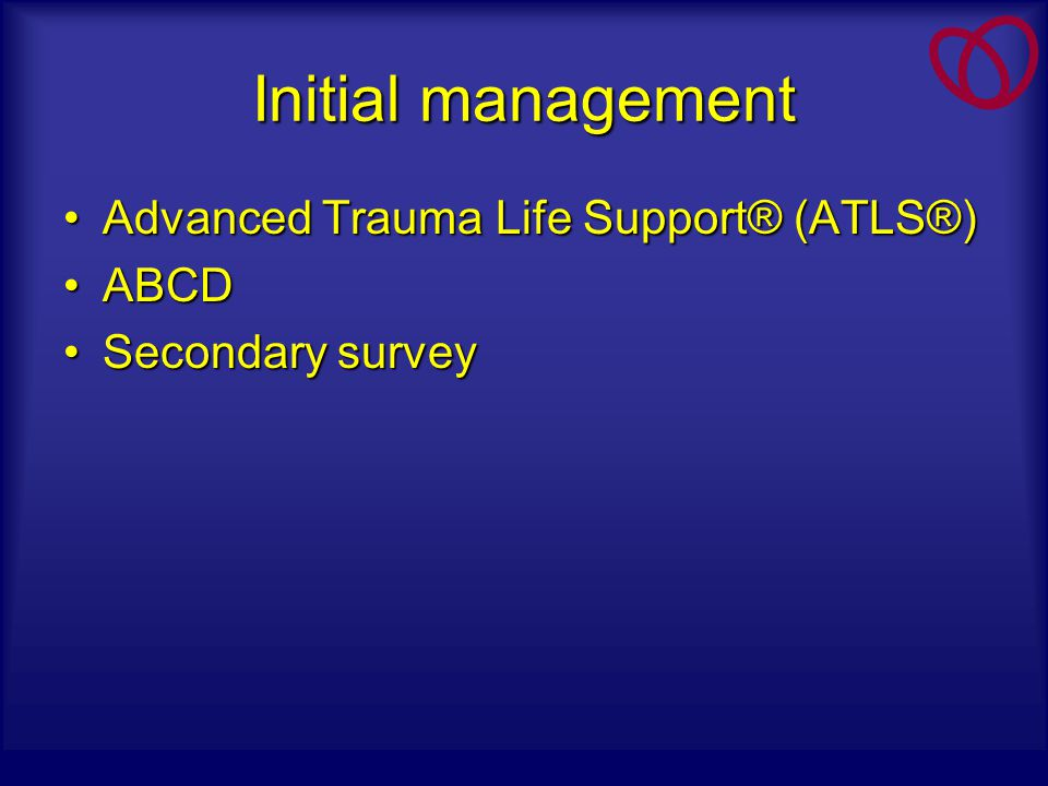 Initial management Advanced Trauma Life Support® (ATLS®) ABCD
