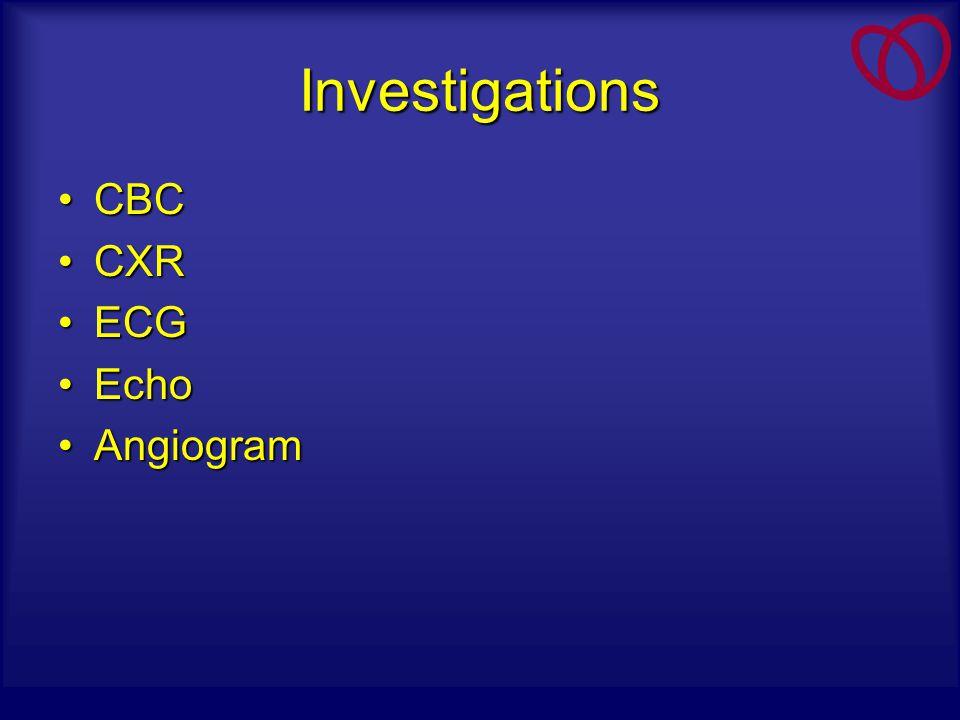 Investigations CBC CXR ECG Echo Angiogram