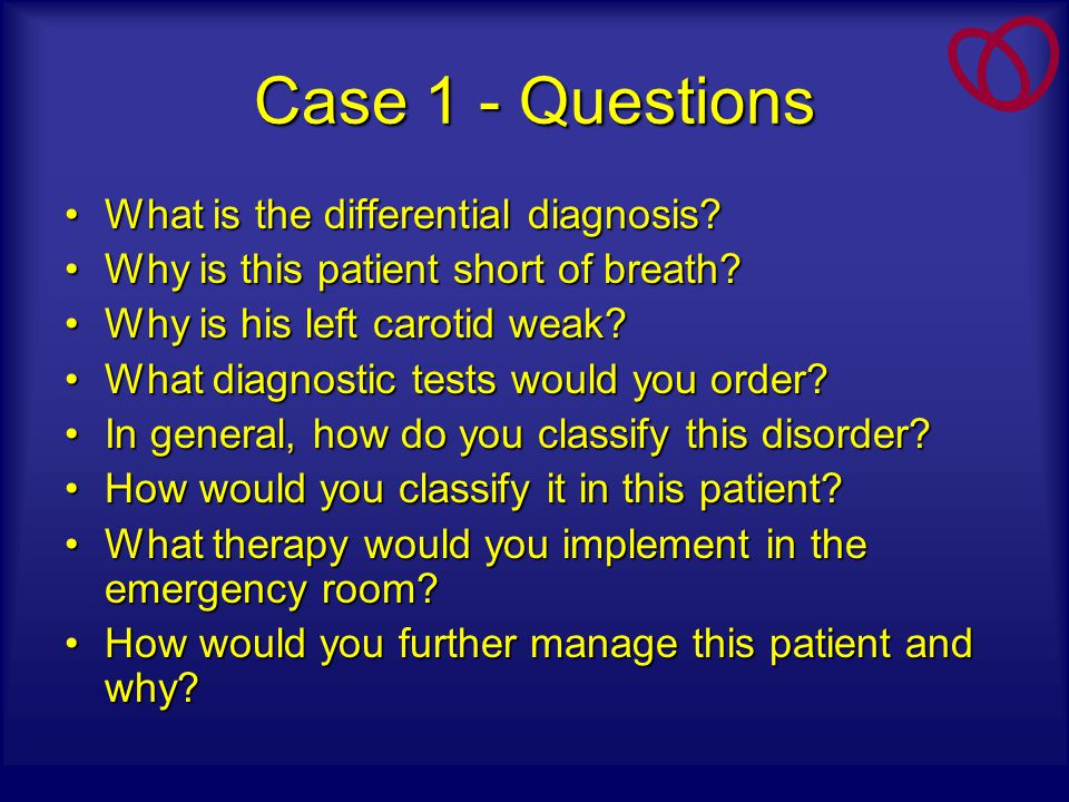 Case 1 - Questions What is the differential diagnosis