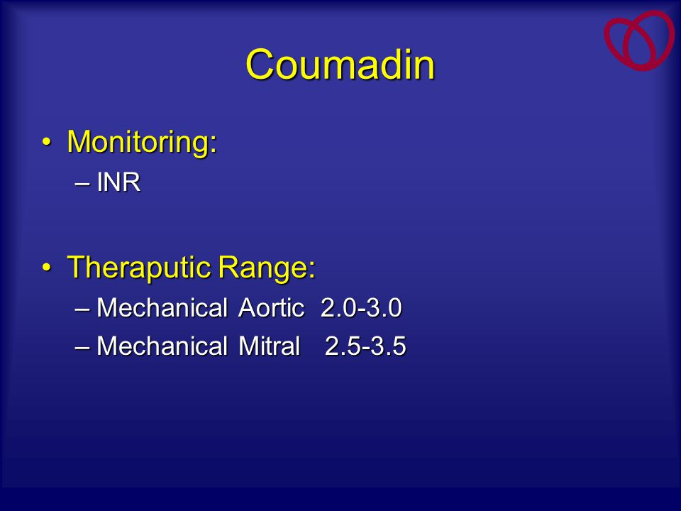 Coumadin Monitoring: Theraputic Range: INR Mechanical Aortic 2.0-3.0