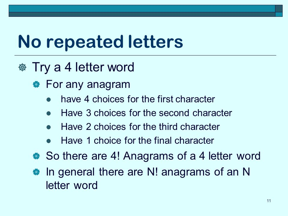 No repeated letters Try a 4 letter word For any anagram