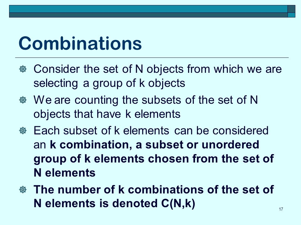 Combinations Consider the set of N objects from which we are selecting a group of k objects.