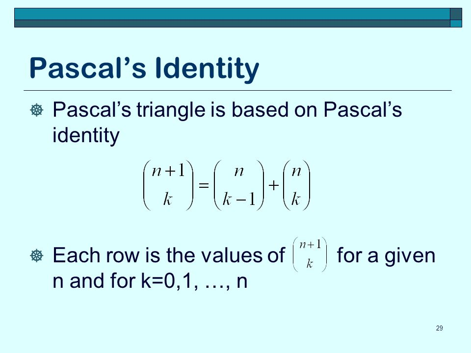 Pascal's Identity Pascal's triangle is based on Pascal's identity