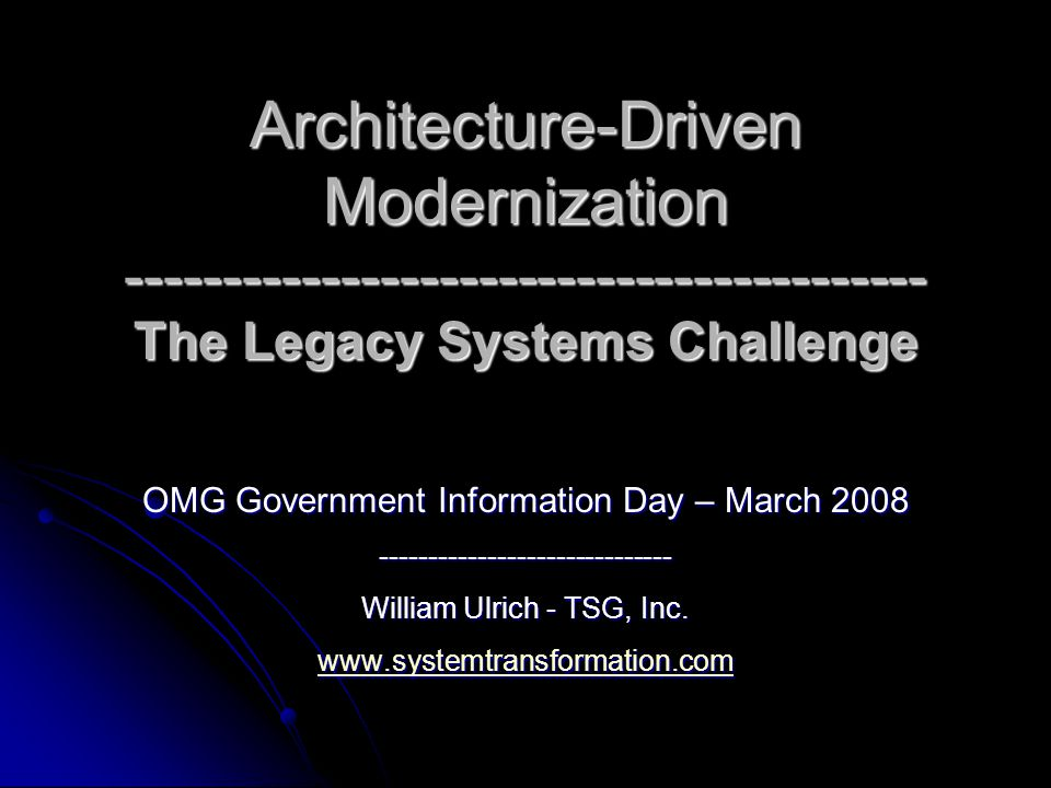 Architecture-Driven Modernization ----------------------------------------- The Legacy Systems Challenge