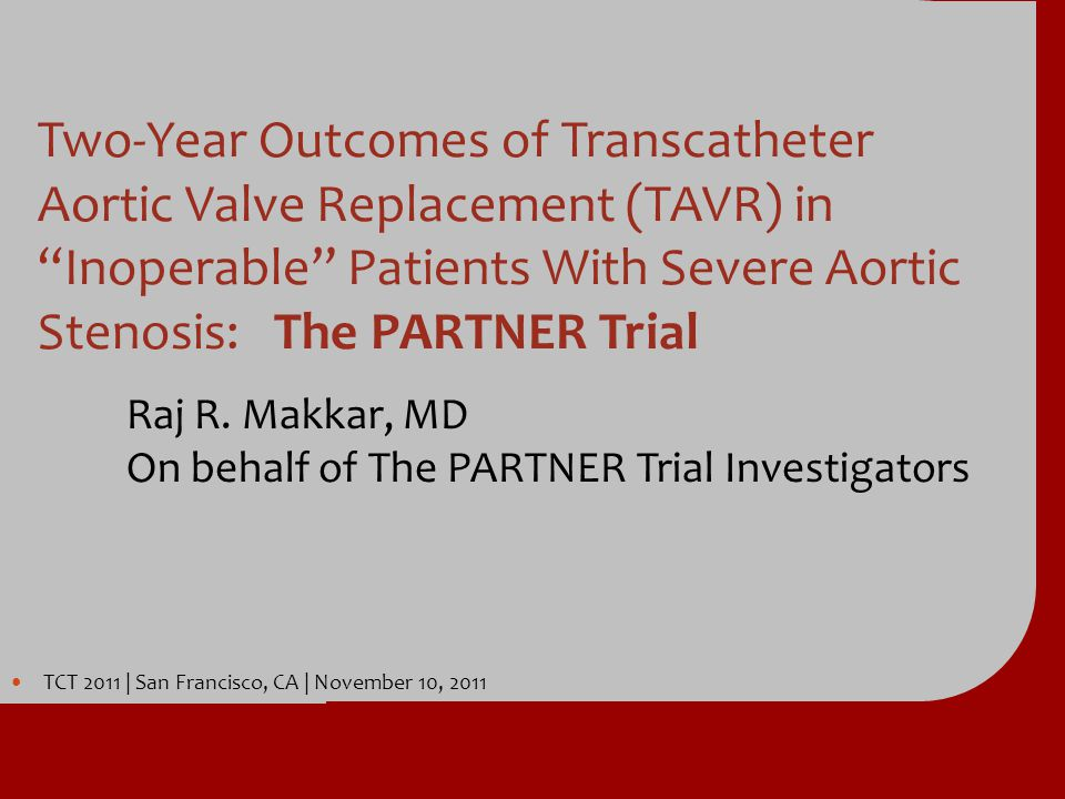 Raj R. Makkar, MD On behalf of The PARTNER Trial Investigators