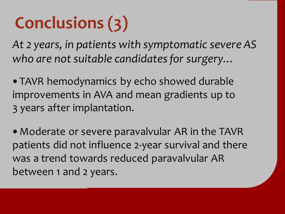 Conclusions (3) At 2 years, in patients with symptomatic severe AS who are not suitable candidates for surgery…
