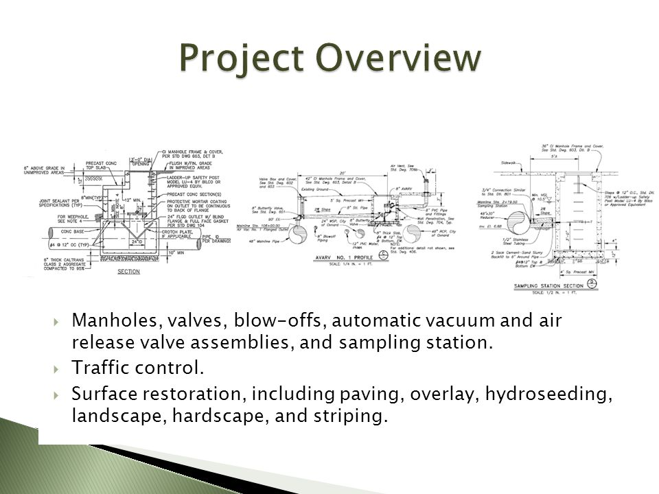 Project Overview Manholes, valves, blow-offs, automatic vacuum and air release valve assemblies, and sampling station.