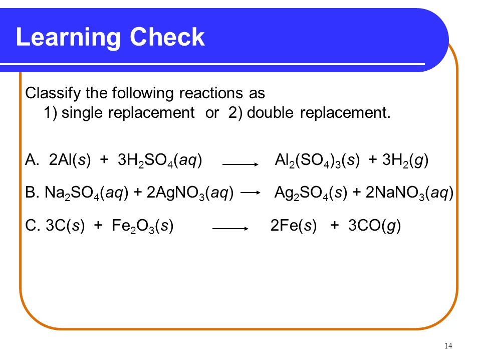 Learning Check Classify the following reactions as