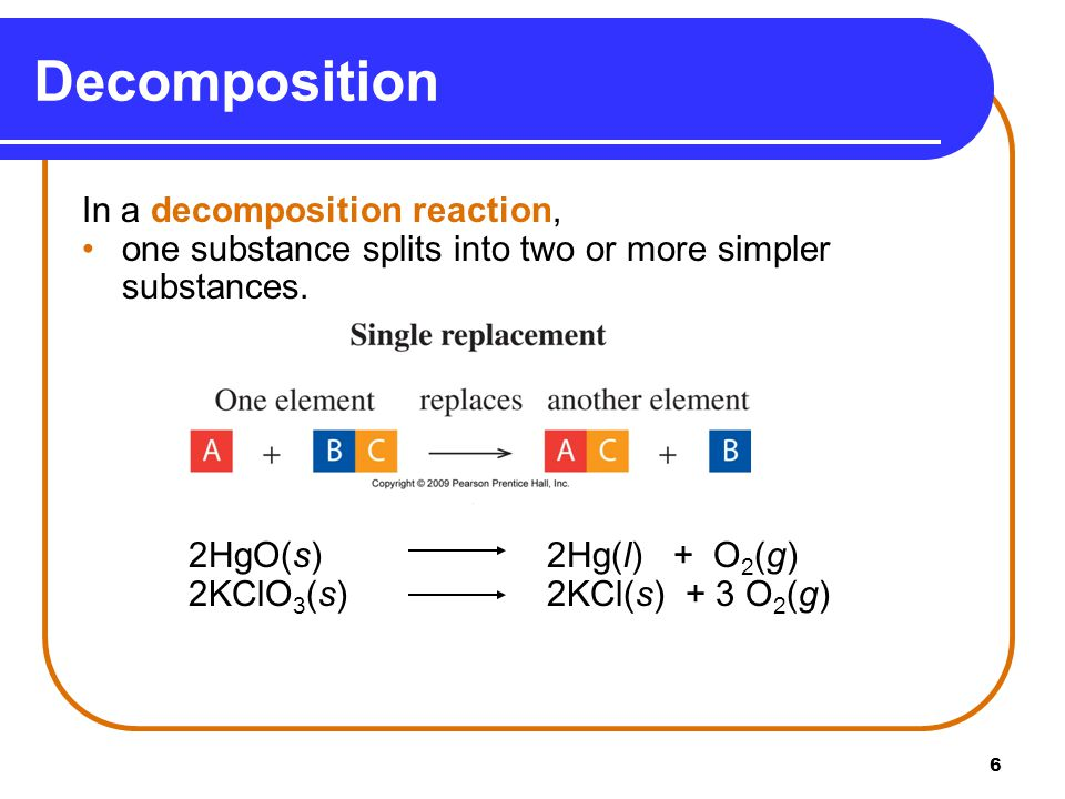 Decomposition In a decomposition reaction,