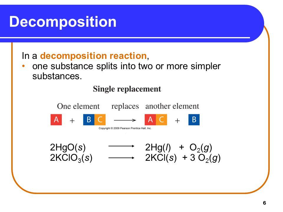 Decomposition In a decomposition reaction,
