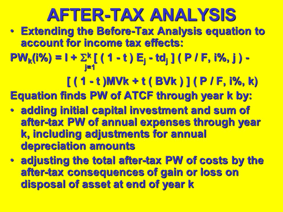 AFTER-TAX ANALYSIS Extending the Before-Tax Analysis equation to account for income tax effects: