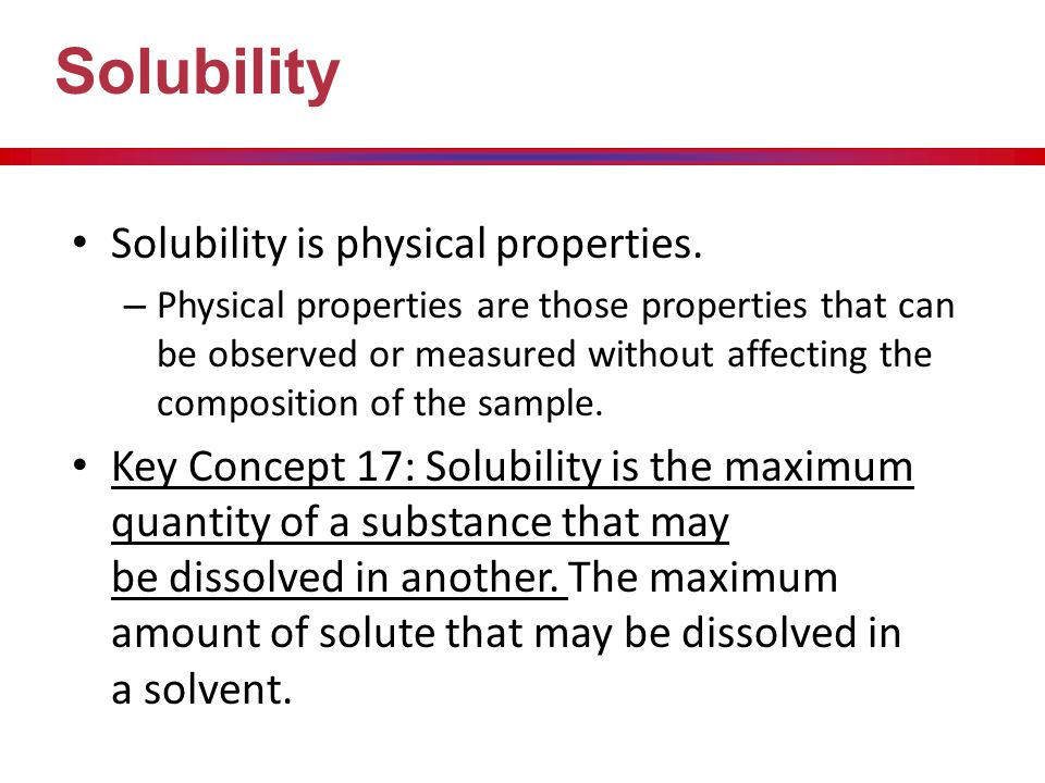 Solubility Solubility is physical properties.