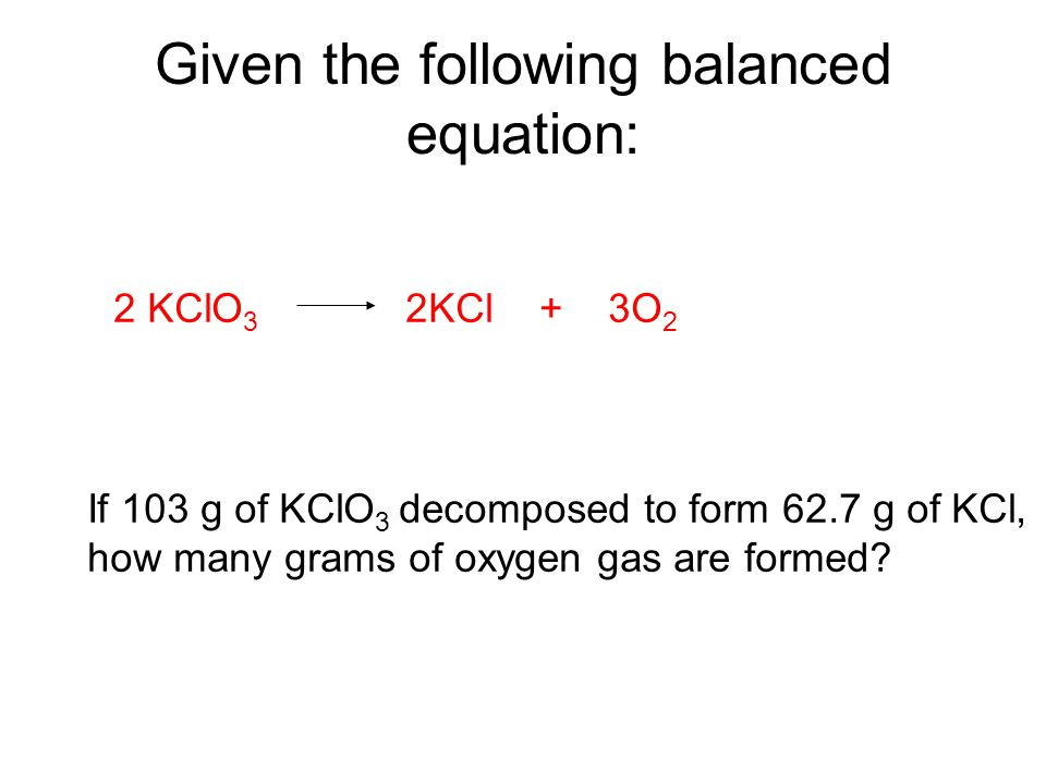 Given the following balanced equation: