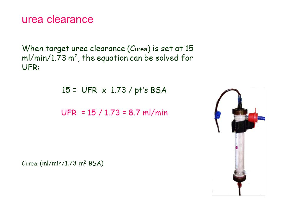 Tetralogy of Fallot 21.9.98. urea clearance. When target urea clearance (Curea) is set at 15 ml/min/1.73 m2, the equation can be solved for UFR: