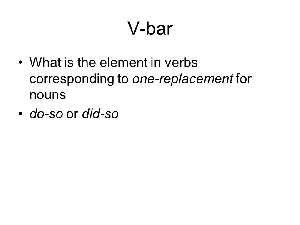 V-bar What is the element in verbs corresponding to one-replacement for nouns do-so or did-so