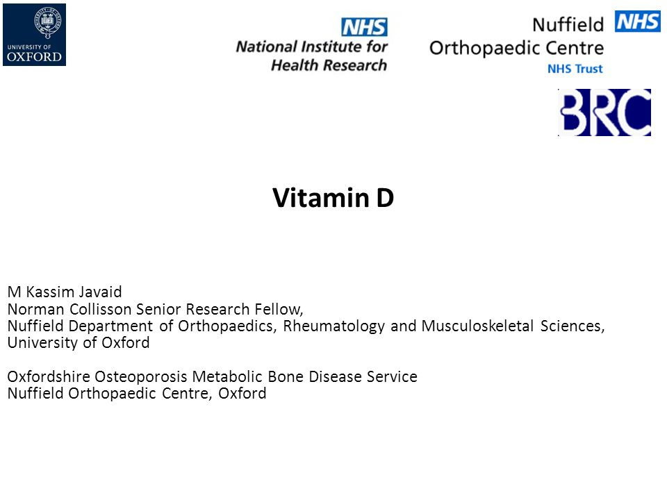 Vitamin D M Kassim Javaid Norman Collisson Senior Research Fellow,
