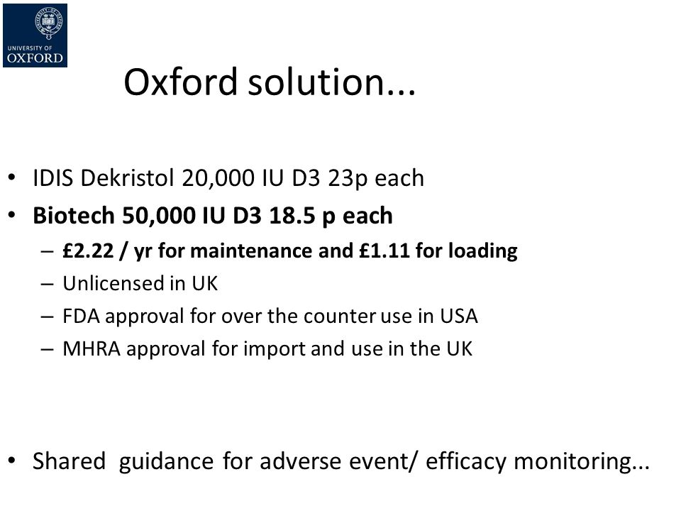 Oxford solution... IDIS Dekristol 20,000 IU D3 23p each