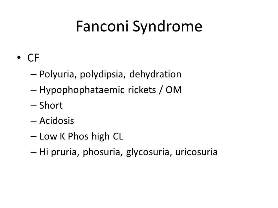 Fanconi Syndrome CF Polyuria, polydipsia, dehydration