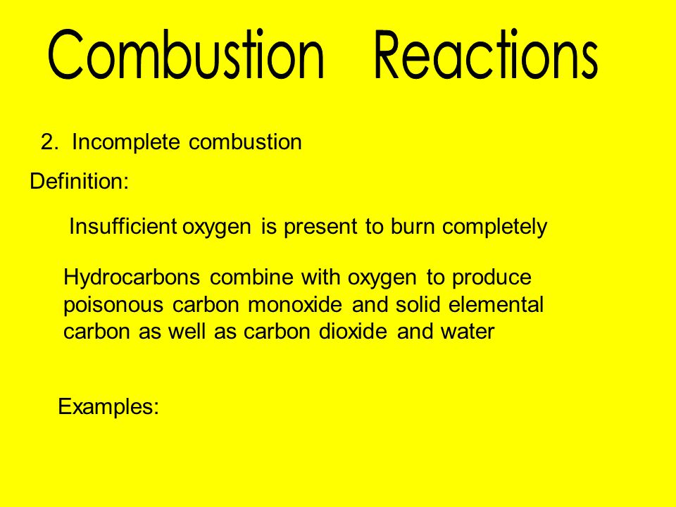 Combustion Reactions 2. Incomplete combustion Definition: