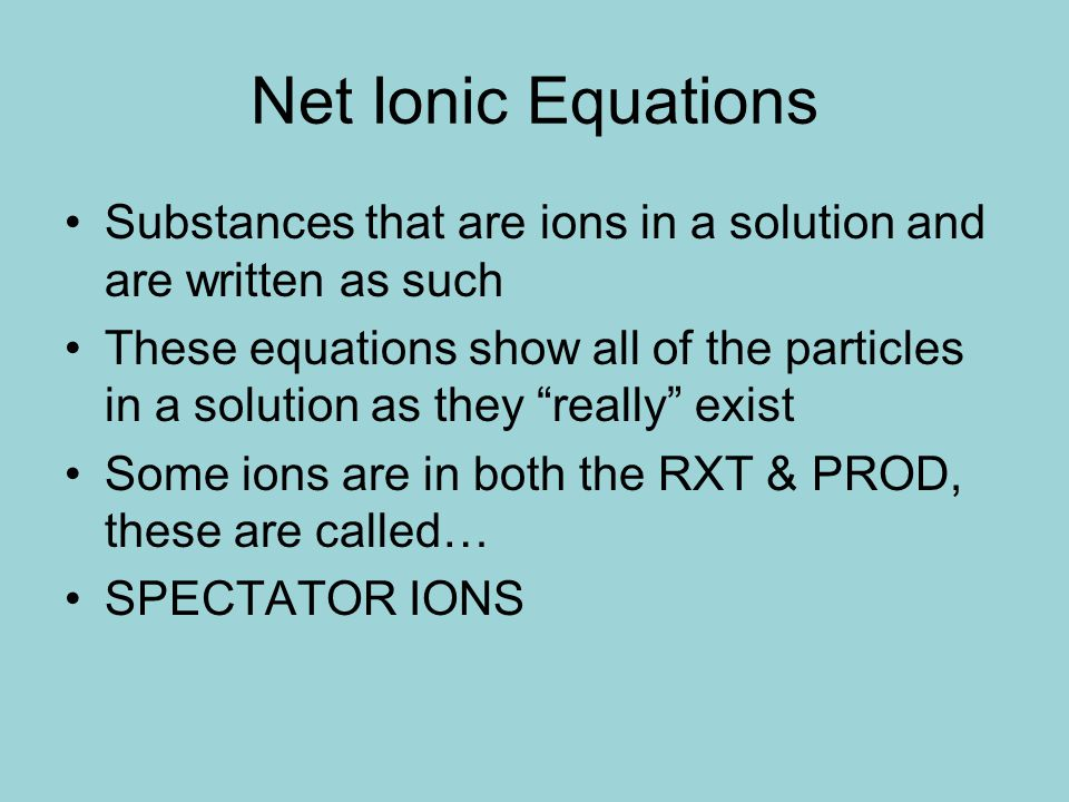 Net Ionic Equations Substances that are ions in a solution and are written as such.