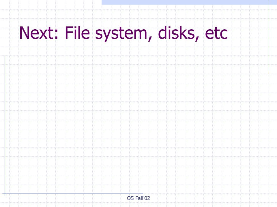 Next: File system, disks, etc
