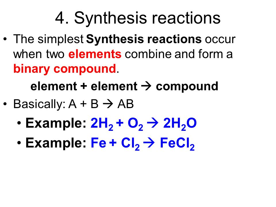 4. Synthesis reactions Example: 2H2 + O2  2H2O